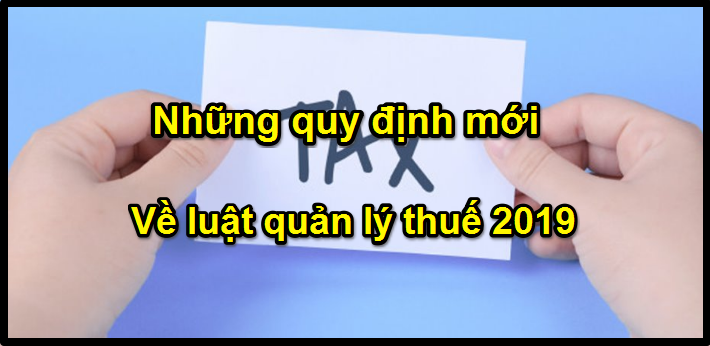 Nhung-quy-dinh-moi-ve-luat-quan-ly-thue-2019
