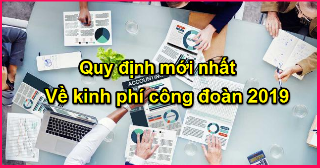quy-dinh-moi-nhat-ve-kinh-phi-cong-doan-2019